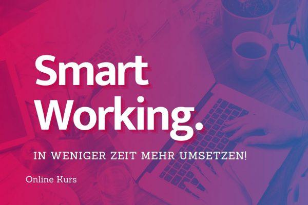 #SmartWorking: Produktiver und effizienter in kürzerer Zeit mehr umsetzen!
